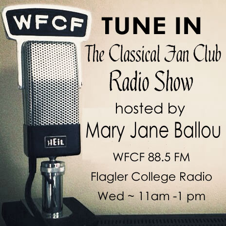 Listen to weekly broadcasts of The Classical Fan Club, produced and hosted by Mary Jane Ballou - WFCF 88.5 Flagler College Radio - Wednesdays 11am to 1pm